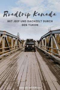 Roadtrip Kanada - mit Jeep und Dachzelt durch den Yukon